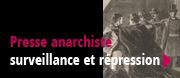 Surveillance et répression de la presse anarchiste