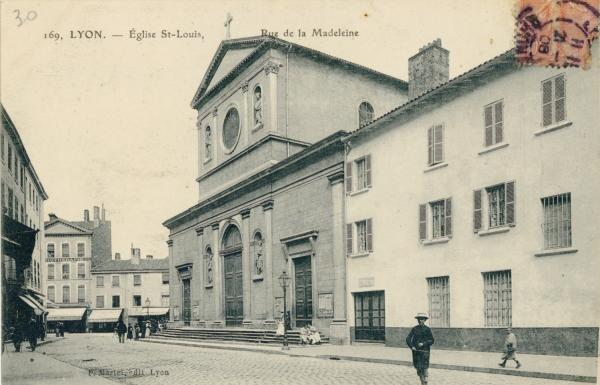 Lyon : Eglise St-Louis ; Rue de la Madeleine.